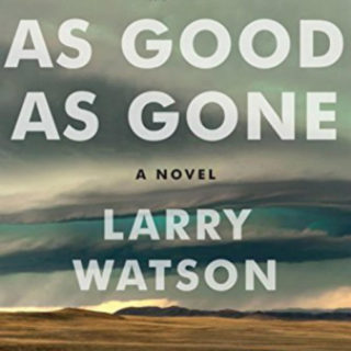 As Good as Gone by Larry Watson | Review