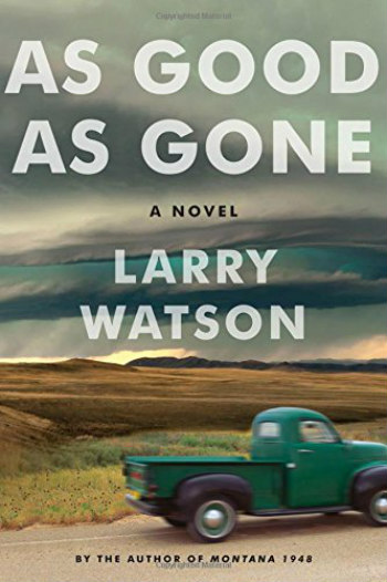 As Good as Gone by Larry Watson - A tough loner type must return to his family in a time of trouble.