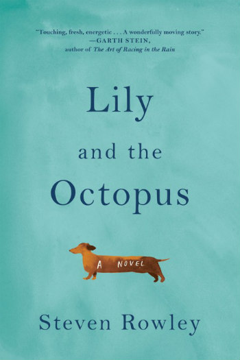 Lily and the Octopus by Steven Rowley - The story of a man and his amazing dachshund, Lily!