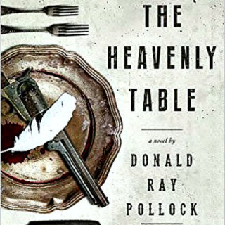 The Heavenly Table by Donald Ray Pollock | Review