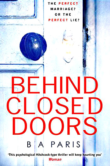 Behind Closed Doors by BA Paris - A great psychological thriller centered on a woman trapped with a husband who controls every aspect of her life.