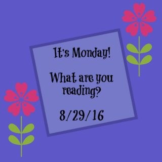 It's Monday! What Are You Reading? 8-29-16 | More