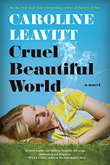 Cruel Beautiful World by Caroline Leavitt - The story of two sisters, the woman who raised them, and some tough times for all.