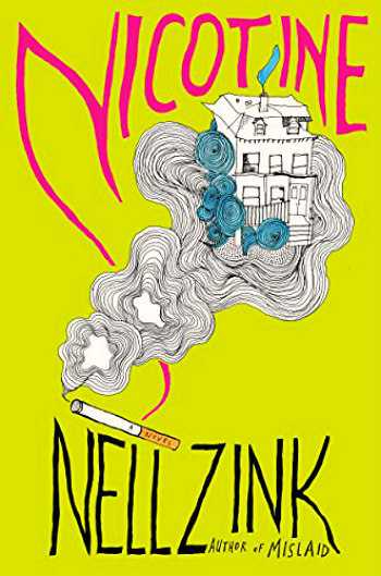 Nicotine by nell Zink - A fun story with a serious side about a woman who goes to rescue a family home occupied by squatters and instead happily joins them.