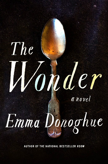The Wonder by Emma Donoghue - The story of a young Irish girl who hasn't eaten for 4 months and the English nurse who arrives to investigate.