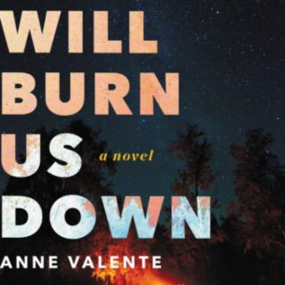 Our Hearts Will Burn Us Down by Anne Valente | Review