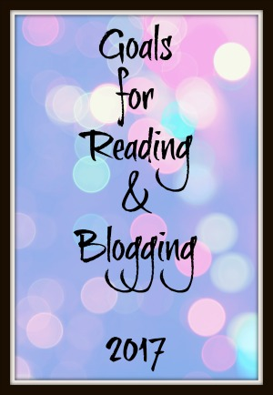 2017 Reading & Blogging Goals - Reading and blogging goals for 2017. These are not resolutions, but more suggestions for accomplishments as a reader and a blogger in the coming year.