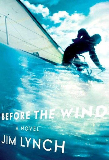 Before the Wind by Jim Lynch - The story of a dysfunctional NW sailing family out to win one last race and perhaps unite the family once more.