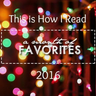 A Month of Favorites 2016: This is How I Read | More