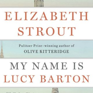 My Name is Lucy Barton by Elizabeth Strout.