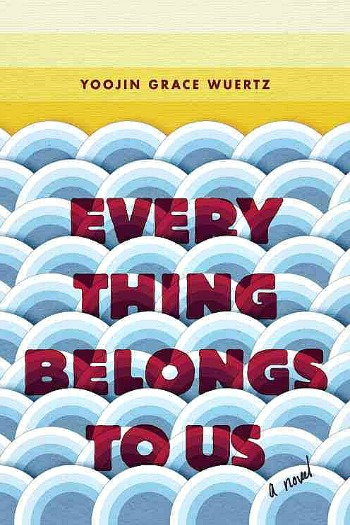 Everything Belongs to Us by Yoojin Grace Wuertz - This story follows three college students as their lives intersect in unexpected ways in 1978 Seoul, South Korea.