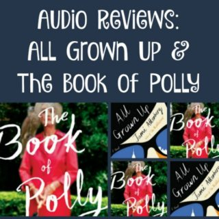 Audio Reviews: All Grown Up by Jami Attenberg and The Book of Polly by Kathy Hepinstall, looking at the story and the narration/production for each book.