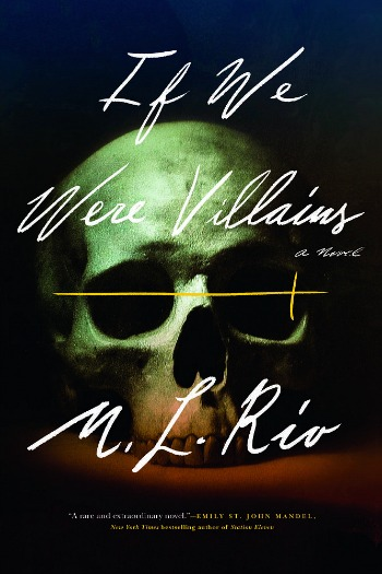 If We Were Villains by M. L. Rio - Seven Shakespearian acting students are the best of friends until one is found dead and another is charged with murder.