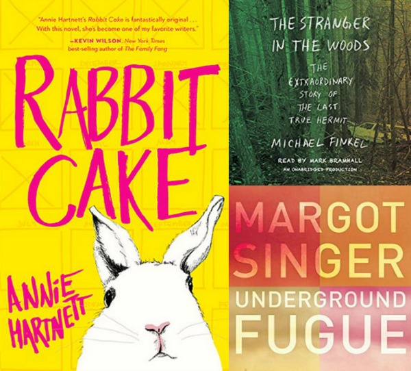 Rabbit Cake by Annie Hartnett, The Stranger in the Woods by Michel Finkel, and Underground Fugue by Margot Singer