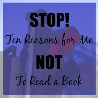 STOP! Ten Reasons for Me NOT to Read a Book | More