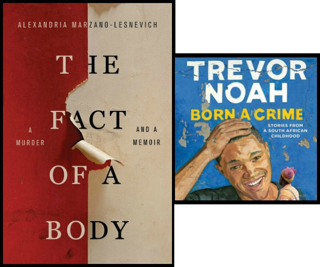 The Fact of a Body by Alexandria Marzano-Lesnevich and Born a Crime by Trevor Noah