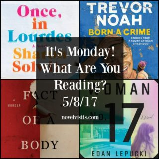 Novel Visits - It's Monday! What are you reading? 5-8-17