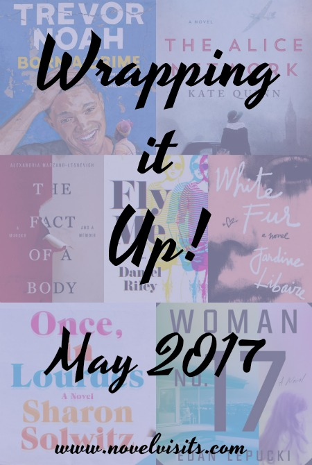 Wrapping It Up! May 2017 - A look back at books read, reviews posted, my favorite book of May, blog highlights and progress toward goals.