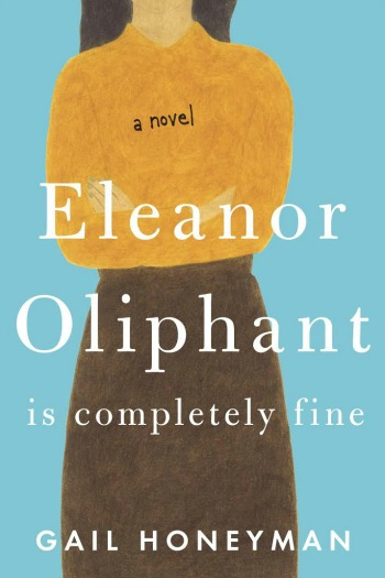 Eleanor Oliphant is Completely Fine by Gail Honeyman - The story of a very damaged woman discovering the healing powers of friendship for the very first time.