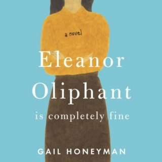 Eleanor Oliphant is Completely Fine by Gail Honeyman | Review