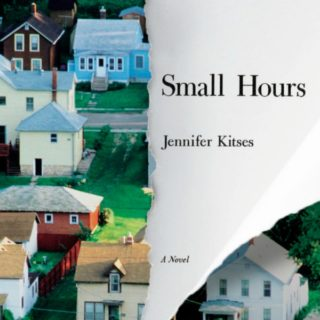 Small Hours by Jennifer Kitses - Told hour-by-hour, Tom & Helen move through a day guarding secrets with the power to destroy their marriage.