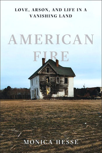 American Fire: Love, Arson, and Life in a Vanishing Land by Monica Hesse - The real life story of 80 arsons in a rural VA community, the many investigators, and the couple who set the fires.