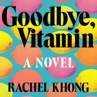 Goodbye, Vitamin by Rachel Khong | Review