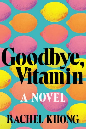 Goodbye Vitamin by Rachel Khong - A heartfelt debut telling the story of a daughter learning to accept her father's flaws as he slowly loses himself to Alzheimer's.