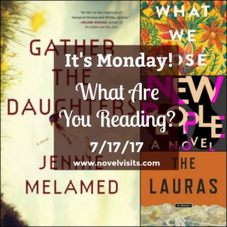 Collage for Novel Visit's weekly reading update 7-17-17.