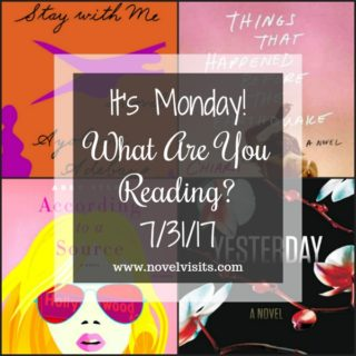 It's Monday What Are You Reading? 7-31-17 on Novel Visists