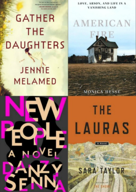 Gather the Daughters by Jennie Melamed, American Fire by Monica Hesse, New People by Dnazy Senna and The Lauras by Sara Taylor