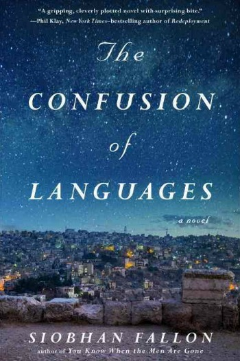 The Confusion of Languages by Siobhan Fallon - A debut set in Jordan during the Arab Spring; two military wives struggle to live with cultural expectations.