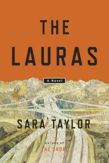 The Lauras by Sara Taylor - A most unusual road trip novel. A mother and her 13-year old set out on a journey of discovery, about themselves and each other.
