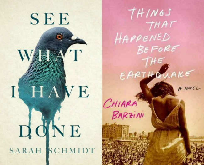 See What I Have Done by Sarah Schmidt and Things That Happened Before the Earthquake by Chiara Barzini