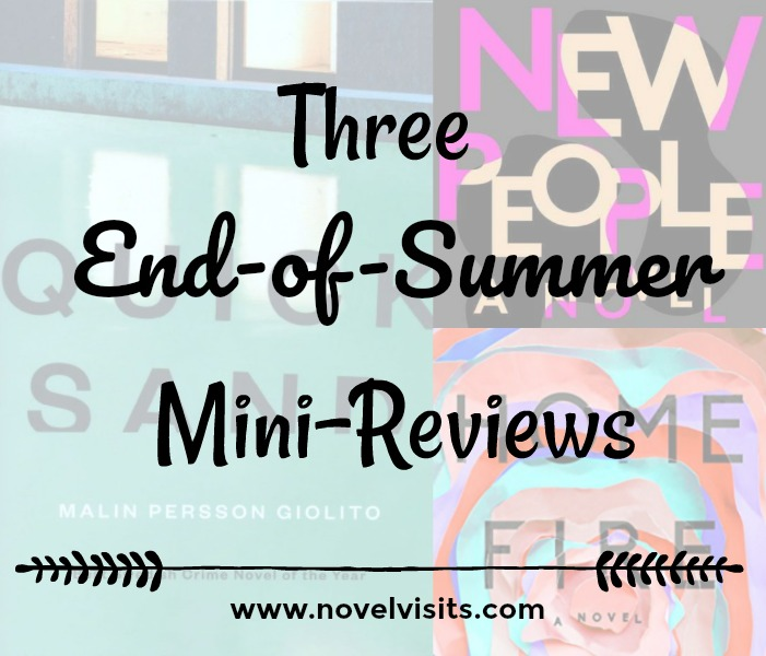 Mini-reviews of three books from the summer of 2017: Quicksand by Malin Perrson Giolito, New People by Zanzy Senna and Home Fire by Kamila Shamsie.