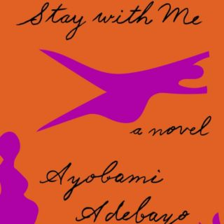 Stay With Me by Ayobami Adebayo - the powerful story of a young Nigerian couple facing infertility and family pressure to take on a second wife.