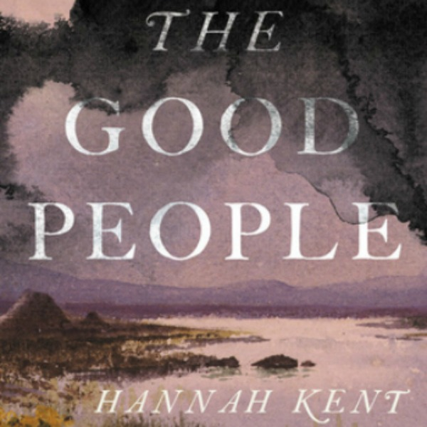 The Good People By Hannah Kent Review Novel Visits