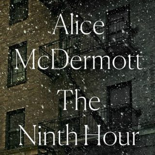 Review of The Ninth Hour by Alice Mcdermott - In the early 20th century a widowed young woman and her child fall under the care of nosy but well-meaning nuns.