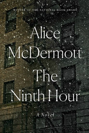 The Ninth Hour by Alice Mcdermott - In the early 20th century a widowed young woman and her child fall under the care of nosy, but well-meaning nuns.