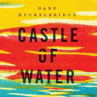 Castle of Water by Dane Huckelbridge | Review
