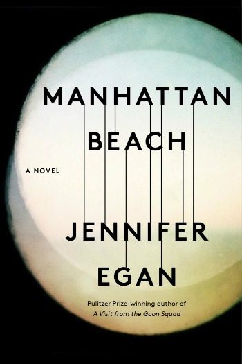 Manhattan Beach by Jennifer Egan - The WWII era story of a daughter's longing for her vanished father and the gangster that figured in both their lives.