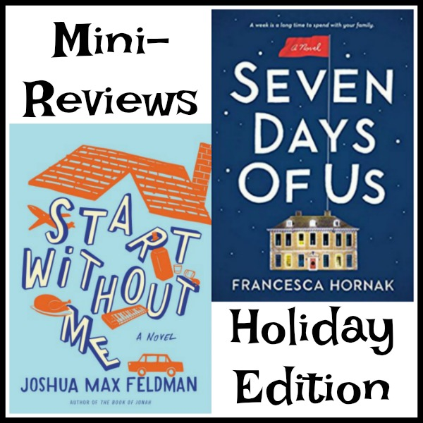 Holiday themed books are here! Reviews: Start Without Me by Joshua Max Feldman & Seven Days of Us by Francesca Hornak, Thanksgiving and Xmas family dramas.