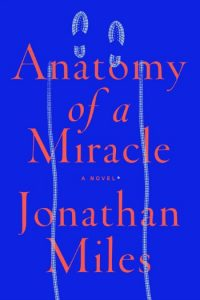 Novel Visits: Goodreads Under 2000 - My Favorite Books with Few Reviews - Anatomy of a Miracle by Jonathan Miles