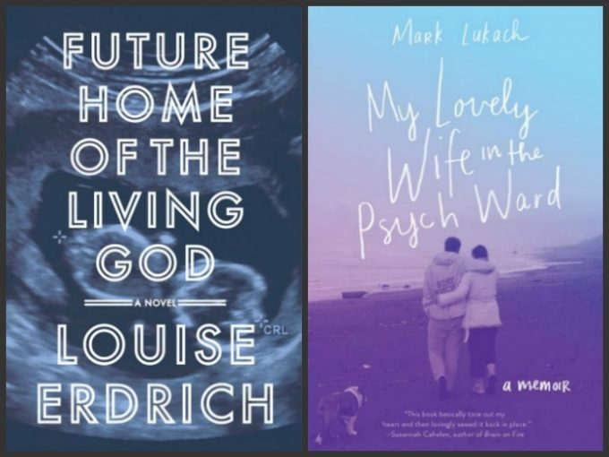 Future Home of the Living God by Louise Erdrich and My Lovely Wife in the Psych Ward by mark Lukach