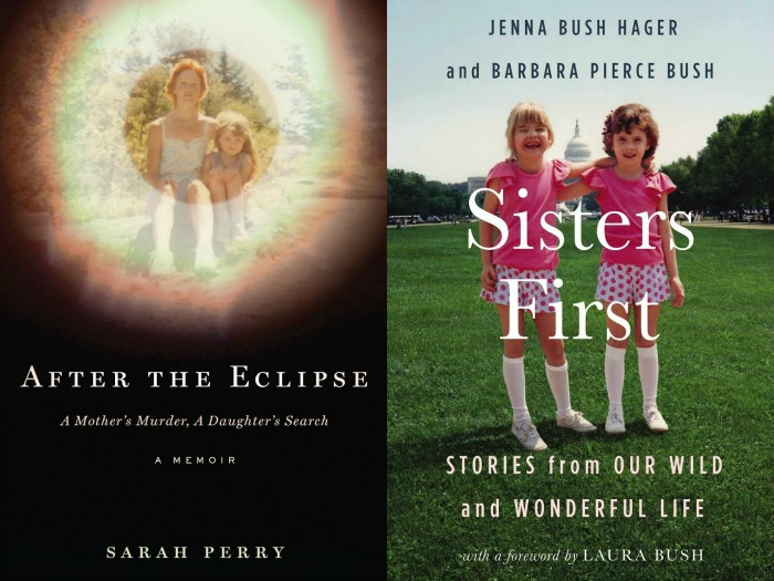 After the Eclipse by Sarah Perry and Sisters First by Jenna Bush Hager and Barbara Pierce Bush