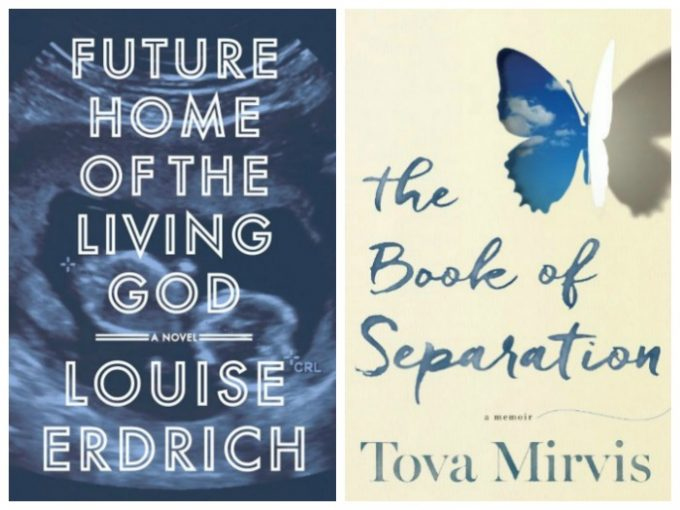 Future Home of the Living God by Louise Erdrich and The Book of Separation by Tova Mirvis