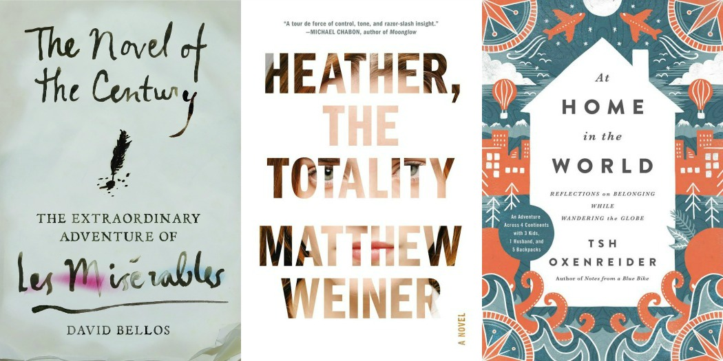 The Novel of the Century by David Bellos, Heather, the Totality by Matthew Weiner and At Home in the World by Tsh Oxenreider
