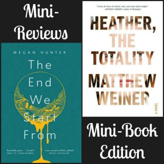 Mini-Reviews: The Mini-Book Edition - The End We Start From by Megan Hunter and Heather, the Totality by Matthew Weiner