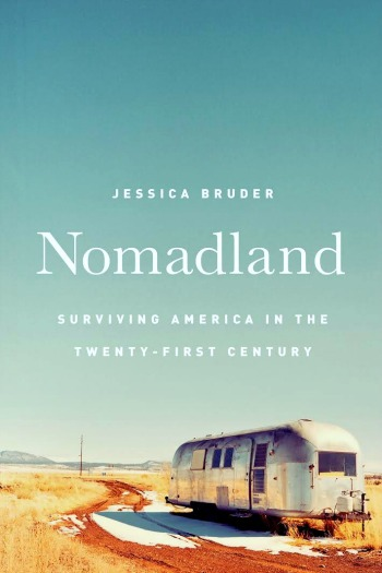 Nomadland: Surviving America in the Twenty-First Century by Jessica Bruder