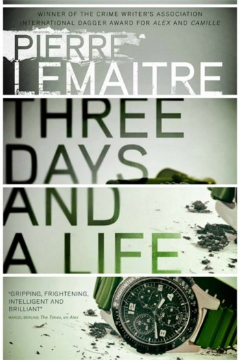 Three Days and a Life by Pierre Lemaitre - The story of a 12-year old who gets away with murder, and whose life is never again really his own.